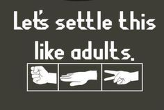 lets settle this like adults, lol, funny, humor, rock, paper, scissors