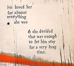 """""""He loved her for almost everything she was & she decided that was enough to let him stay for a very long time."""" - Brian Andreas"""