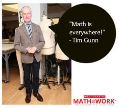 Tim Gunn on the ubiquity of math. Check out the premiere episode of our new web series, Math at Work, featuring Tim Gunn and Diane Von Furstenberg! Click to watch. #math #Fashion #MathatWork