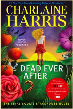 Dead Ever After, the Final Sookie Stackhouse Novel. Charlaine Harris. May 7, 2013.