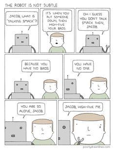 The Robot Is Not Subtle