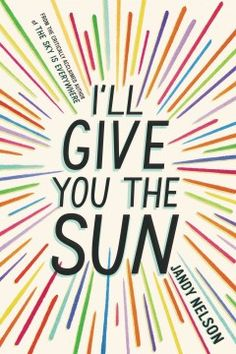 I'll Give You the Sun by Jandy Nelson - A story of first love and family loss follows the estrangement between daredevil Jude and her loner twin brother, Noah, as a result of a mysterious event that is brought to light by a beautiful, broken boy and a new mentor.