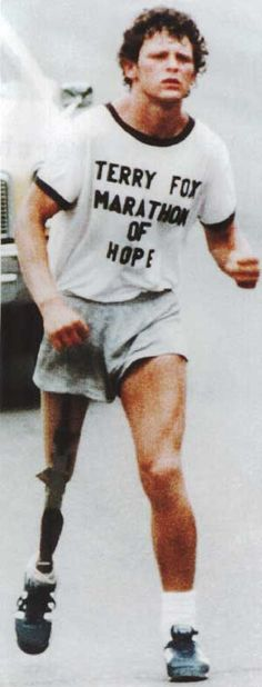 "Terry Fox, July 28, 1958 – June 28, 1981 -- ""I'm not a dreamer, and I'm not saying this will initiate any kind of definitive answer or cure to cancer, but I believe in miracles. I have to.""  In 1980, Terry Fox decided to run across Canada to raise both awareness and money for cancer research. Terry accepted no money (for himself) and refused all corporate sponsorships.   In total, he ran 3,339 miles over 143 days. The Annual Terry Fox Run continues to raise funds for cancer research.."