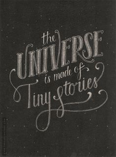 the universe is made up of tiny stories... a bazillion of them.