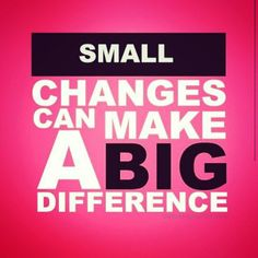 Small changes make all the difference