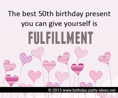 The best 50th birthday present you can give yourself is fulfillment #50th #birthday #quotes