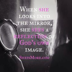 """When she looks into the mirror, she sees a reflection of God's own image."" (Genesis 1:27) #truth #selfworth #beauty #created #amazing #scripture #women #girls #brilliance #inspire #quote #shereveals #sheradiates #shereigns #sheismore"