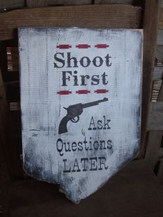 "Rustic, ""Shoot First"" ...ask questions later, hand painted barn wood sign. Cowboy, Western decor.. $29.99, via Etsy."