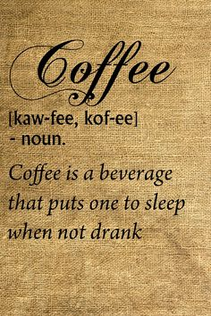 Coffee...drink up!
