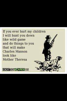 Damn right! Don't mess with my kids, or you will see a whole different kinda Crazy! ;}