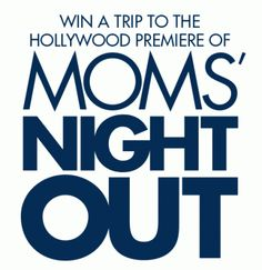 "Enter ""Moms' Night Out"" @Moms' Night Out  Premiere Contest & Hit the Red Carpet in Hollywood! 