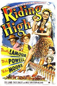 Riding High    Theatrical release poster //   Directed byGeorge Marshall  Produced byFred Kohlmar  Written byArt Arthur  Walter DeLeon  James Montgomery  Ready Money  Arthur Phillips  StarringDorothy Lamour  Dick Powell  CinematographyHarry Hallenberger  Karl Struss  Editing byLeRoy Stone  Distributed byParamount Pictures  Release date(s)  1943  Running time88 minutes  CountryUnited States  LanguageEnglish