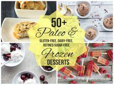 50+ Paleo & gluten free, dairy free, refined sugar free frozen desserts--ice cream, popsicles, sorbet, ice cream cake, freezer pie