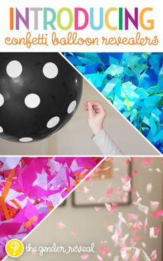 fill balloons with appropriate confetti for a gender reveal :: we could fill the backyard and let everyone pop them at the same time!