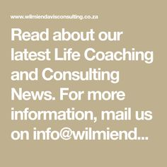 Read about our latest Life Coaching and Consulting News. For more information, mail us on info@wilmiendavisconsulting.co.za