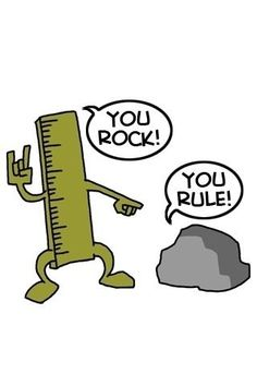 You rock! You rule!