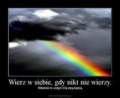 Wierz w siebie, gdy nikt nie wierzy.