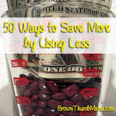 50 Ways to Save More By Using Less: BrownThumbMama.com