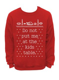 Do not put me at the kids table sweater