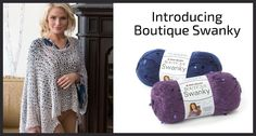 Introducing Red Heart's new yarn, Boutique Swanky!