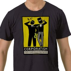 Corporatism: Socialism for Big Business, but capitalism for the poor. A state and corporate partnership of endless debt and war.