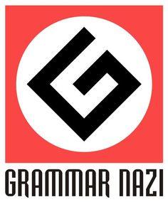 Grammar Nazi.  Inappropriate, but funny
