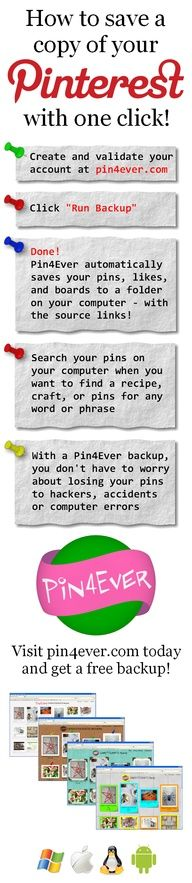 Backup your Pinterest pins quickly and easily with Pin4Ever! Download a copy of all your pins, likes, and boards with one click! The pins you save on Pinterest are not permanent; they can sometimes disappear without any warning due to hackers or computer glitches. Don't risk losing all of your informational treasures that you spent so much time finding and gathering when it's so easy to protect your pins with a Pin4Ever back up.