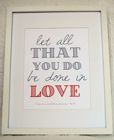 Let all that you do be done in love....new print in shop $12