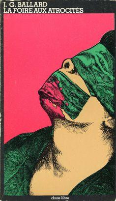 La foire aux atrocités, French translation of The Atrocity Exhibition, published by Éditions Champ Libre, Paris, 1976. Illustration: uncredited