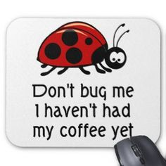 """""""Don't bug me I haven't had my coffee yet."""" #funny #coffee #quotes with @Nhu Burgoyne Lovers Magazine"""