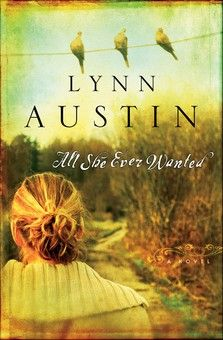 All She Ever Wanted, Lynn Austin.