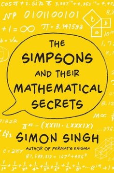 The Simpsons and Their Mathematical Secrets by Simon Singh http://primo.lib.umn.edu/TWINCITIES:UMN_ALMA21343484680001701
