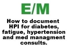 HPI For Diabetes, Fatigue, Hyptertension and Medical Management Consults. practic manag, cpt code, sew crazi, em code