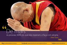 """""""Dê mais às pessoas, MAIS do que elas esperam, e faça com alegria."""" Dalai Lama - Veja mais sobre Espiritualidade & Autoconhecimento no blog: http://sobrebudismo.com.br/"""