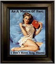 "No Shame Pin Up Art Print 8 x 10 - Pinup Girl with Attitude - Pin Up Kitsch 50s Humor - As A Matter of Fact I Don't Have Any Shame-------------------------------------------------------------------This art print poster was printed from original art created by me.  It features a pin up girl juxtaposed with the text ""As a Matter of Fact I Don't Have Any Shame.""  It's a fun tongue-in-cheek design for those who like to display a little attitude and enjoy the retro pinup aesthetic as well.  A cool pi"