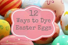 12 Ways to Dye Easter Eggs {From Natural to Neon} #Easter #DIY