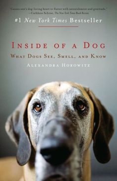 Inside of a Dog: What Dogs See, Smell, and Know by Alexandra Horowitz