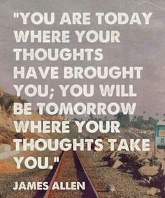 You are where your thoughts have brought you