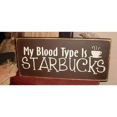 """My Blood Type is Starbucks"" (@Rima Granados...you too!)"