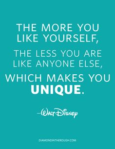 """The more you like yourself, the less you are like anyone else, which makes you unique."" -Walt Disney #30DaysOfOriginality"