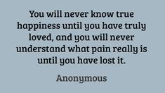You will never know true happiness until you have truly... #quotes #love