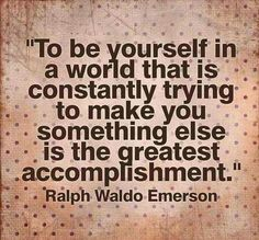 Be yourself.......Do