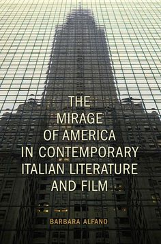 The mirage of America in contemporary Italian literature and film / Barbara Alfano.