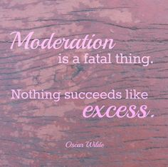 Nothing Succeeds Like Excess #quotes #inspirational