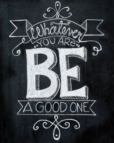"""Hand drawn Chalkboard Art print quote 8x10, 11x14, or 16x20 """"Whatever you are, be a good one"""""""
