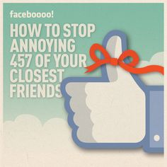 FACEBOOOOOO! – How to stop annoying 457 of your closest friends...
