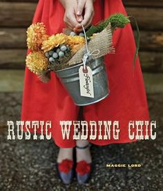 Rustic Wedding Chic book by Maggie Lord