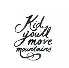 Move mountains  (gotta love some dr. suess quote inspiration!)
