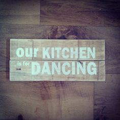 Our Kitchen Is For Dancing: reclaimed wooden sign. Quote