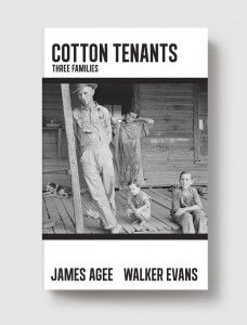 """A rediscovered manuscript by James Agee & Walker Evans has been published by Melville. """"A 400-page prose symphony [words & pictures] about three tenant farming families in Hale County, Alabama, at the height of the Great Depresssion."""" I'm looking forward to reading this."""